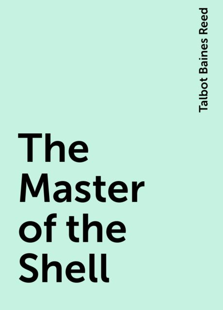The Master of the Shell, Talbot Baines Reed