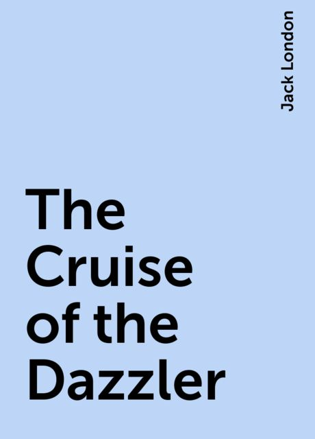 The Cruise of the Dazzler, Jack London