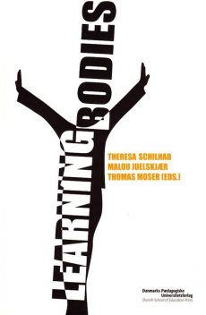 Learning Bodies, Malou Juelskjær, Theresa S.S. Schilhab, Thomas Moser