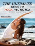 The Ultimate Guide to Yoga Nutrition: Maximize Your Potential, Joseph Correa
