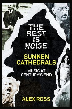 The Rest Is Noise Series: Sunken Cathedrals, Alex Ross