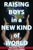 Raising Boys in a New Kind of World, Michael Reist