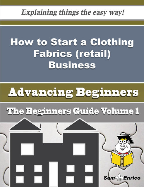 How to Start a Clothing Fabrics (retail) Business (Beginners Guide), Annetta Alonso