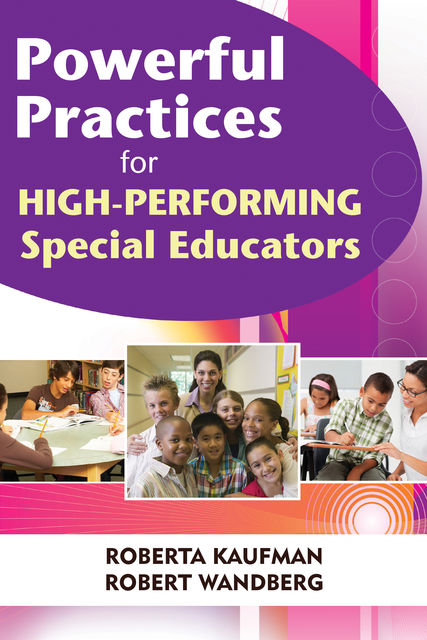 Powerful Practices for High-Performing Special Educators, Robert Kaufman, Robert Wandberg