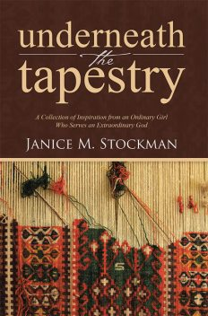 Underneath the Tapestry, Janice M.Stockman