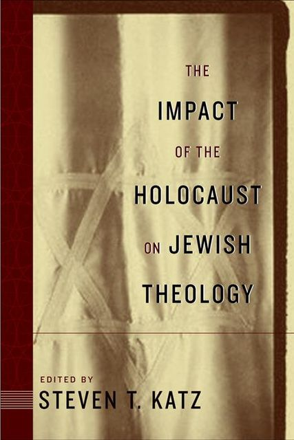 The Impact of the Holocaust on Jewish Theology, Steven Katz
