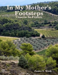 In My Mother's Footsteps: Cosette In France, James E. Hook