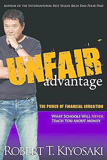 Unfair Advantage -The Power of Financial Education, Robert Kiyosaki