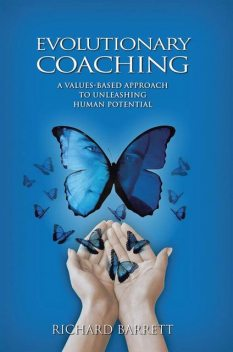 Evolutionary Coaching: A Values Based Approach to Unleashing Human Potential, Richard Barrett