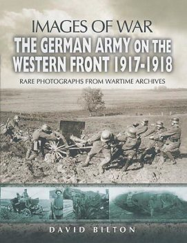 The German Army on the Western Front 1917–1918, David Bilton