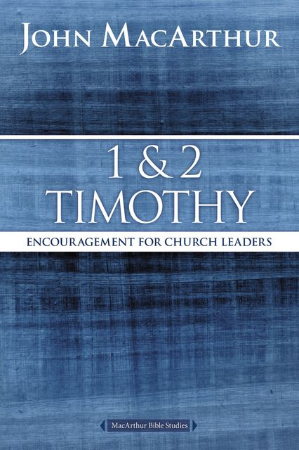 1 and 2 Timothy, John MacArthur