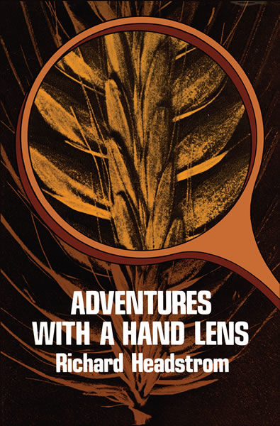 Adventures with a Hand Lens, Richard Headstrom