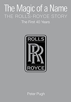 The Magic of a Name: The Rolls-Royce Story, Part 1, Peter Pugh