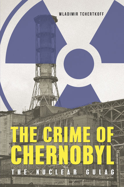 The Crime of Chernobyl, Wladimir Tchertkoff