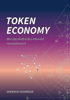 Token Economy: Wie das Web3 das Internet revolutioniert (German Edition): Wie das Web3 das Internet revolutioniert (German Edition), Shermin Voshmgir