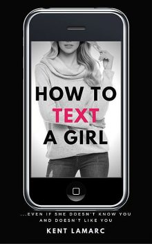 How to Text a Girl, Kent Lamarc