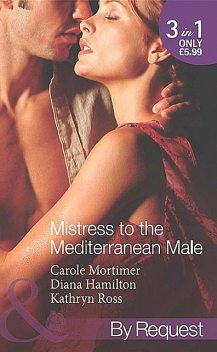 Mistress to the Mediterranean Male (Mills & Boon By Request), Kathryn, Ross, Hamilton, Mortimer J., Carole, Diana
