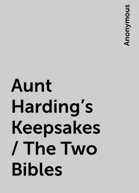 Aunt Harding's Keepsakes / The Two Bibles,