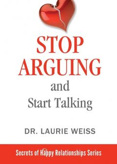 Stop Arguing and Start Talking, Laurie Weiss