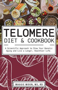 The Telomere Diet and Cookbook, Maggie Moon
