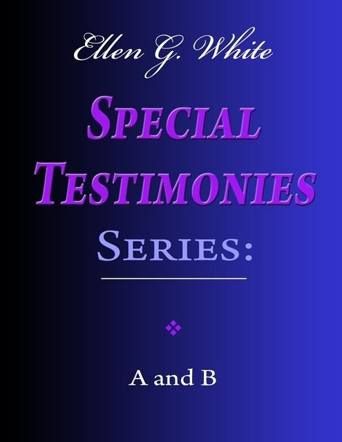 Ellen G. White Special Testimonies Series: A and B, Ellen G.White
