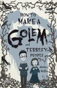 How to Make a Golem (and Terrify People), Alette Willis