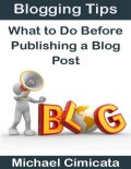 Blogging Tips: What to Do Before Publishing a Blog Post, Michael Cimicata