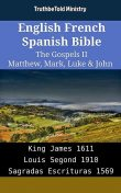English French Spanish Bible – The Gospels II – Matthew, Mark, Luke & John, Truthbetold Ministry