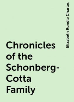 Chronicles of the Schonberg-Cotta Family, Elizabeth Rundle Charles