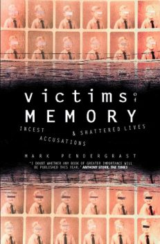 Victims of Memory: Incest Accusations and Shattered Lives, Mark Pendergrast