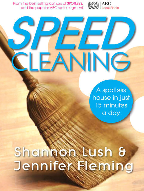 Speedcleaning: Room by room cleaning in the fast lane, Jennifer Fleming, Shannon Lush