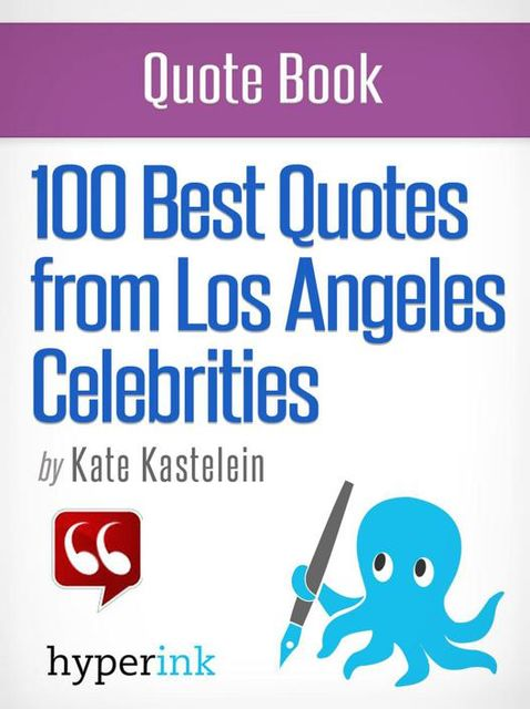 100 Best Quotes from Los Angeles' Celebrities, Kate Kastelein
