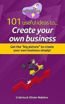 101 useful ideas to… Create your own business, Cristina Rebiere, Olivier Rebiere