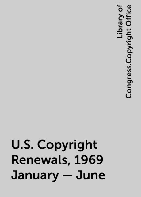 U.S. Copyright Renewals, 1969 January - June, Library of Congress.Copyright Office