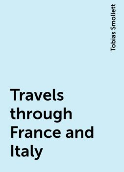 Travels through France and Italy, Tobias Smollett