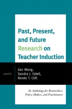 Past, Present, and Future Research on Teacher Induction, Wang