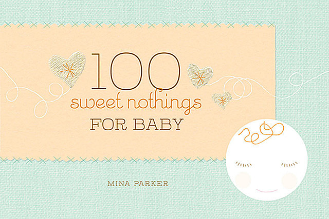 100 Sweet Nothings for Baby, Mina Parker