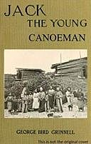 Jack the Young Canoeman: An Eastern Boy's Voyage in a Chinook Canoe, George Bird Grinnell