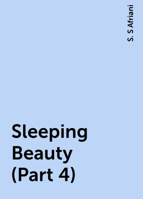 Sleeping Beauty (Part 4), S. S Afriani