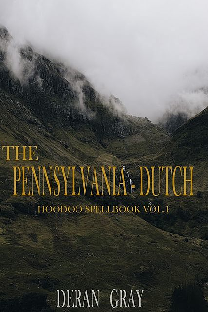The Pennsylvania-Dutch Hoodoo Spellbook Vol. 1, Deran Gray