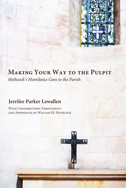 Making Your Way to the Pulpit, Jerrilee Parker Lewallen, William Hoover Hethcock