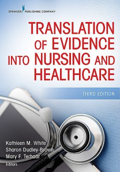 Translation of Evidence Into Nursing and Healthcare, Third Edition, Kathleen White, Mary F. Terhaar, Sharon Dudley-Brown