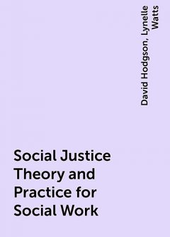 Social Justice Theory and Practice for Social Work, David Hodgson, Lynelle Watts