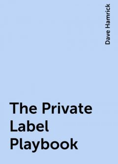 The Private Label Playbook, Dave Hamrick