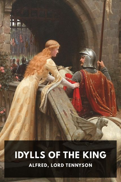 Idylls of the King, Lord Alfred Tennyson