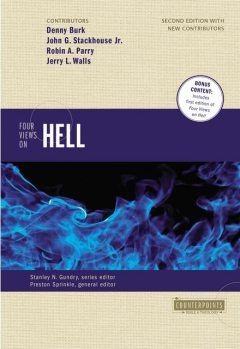 Four Views on Hell, J.R., Jerry L.Walls, Preston Sprinkle, John F. Walvoord, Stanley N. Gundry, Robin Parry, John G. Stackhouse, Clark H. Pinnock, Zachary J. Hayes, Denny Burk, William Crockett