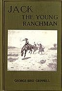 Jack, the Young Ranchman: A Boy's Adventures in the Rockies, George Bird Grinnell