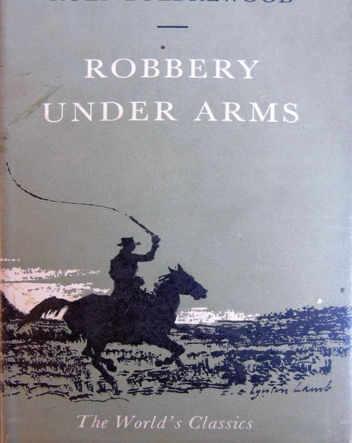 Robbery under Arms; a story of life and adventure in the bush and in the Australian goldfields, Rolf Boldrewood