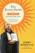 The Jesuit Guide to (Almost) Everything, James Martin