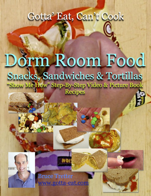 """Dorm Room Food: Snacks, Sandwiches & Tortillas """"Show Me How"""" Video and Picture Book Recipes, Bruce Tretter"""